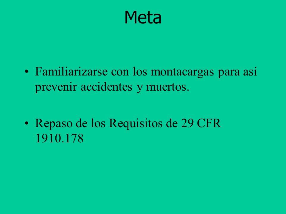 Meta Familiarizarse con los montacargas para así prevenir accidentes y muertos. Repaso de los Requisitos de 29 CFR 1910.178.