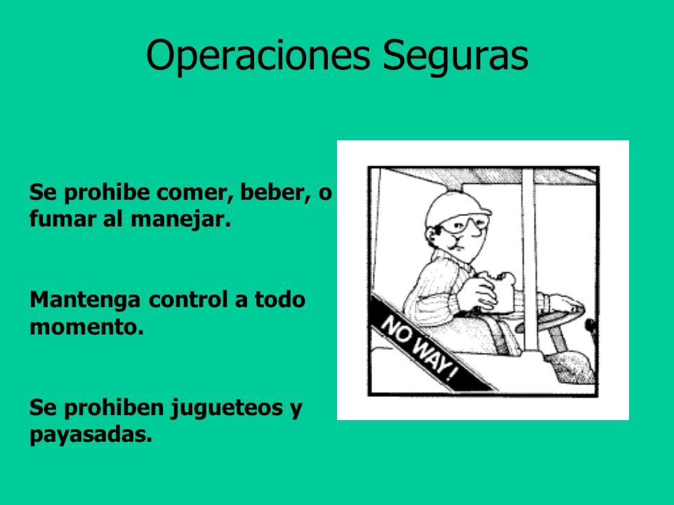 Operaciones Seguras Se prohibe comer, beber, o fumar al manejar.