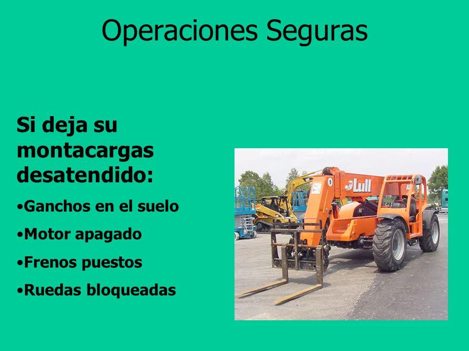 Operaciones Seguras Si deja su montacargas desatendido:
