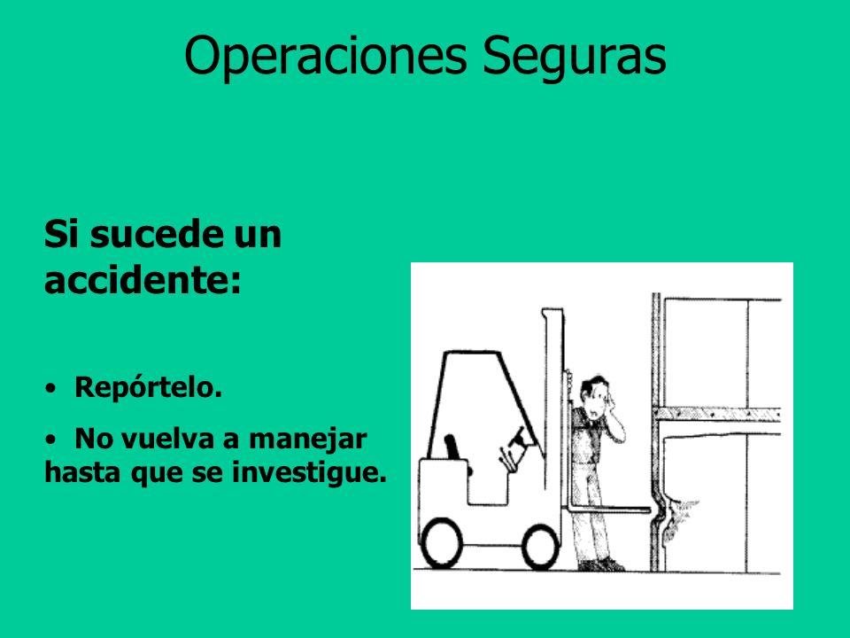Operaciones Seguras Si sucede un accidente: Repórtelo.