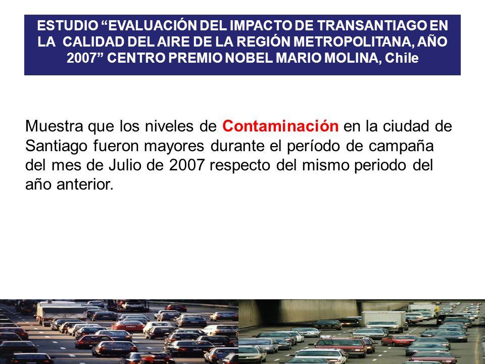 ESTUDIO EVALUACIÓN DEL IMPACTO DE TRANSANTIAGO EN LA CALIDAD DEL AIRE DE LA REGIÓN METROPOLITANA, AÑO 2007 CENTRO PREMIO NOBEL MARIO MOLINA, Chile