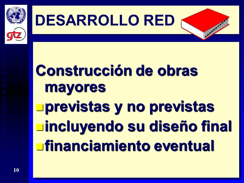 DESARROLLO RED Construcción de obras mayores. previstas y no previstas. incluyendo su diseño final.