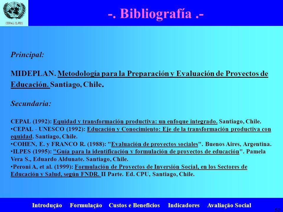 -. Bibliografía .- Principal: MIDEPLAN. Metodología para la Preparación y Evaluación de Proyectos de Educación. Santiago, Chile. Secundaria: