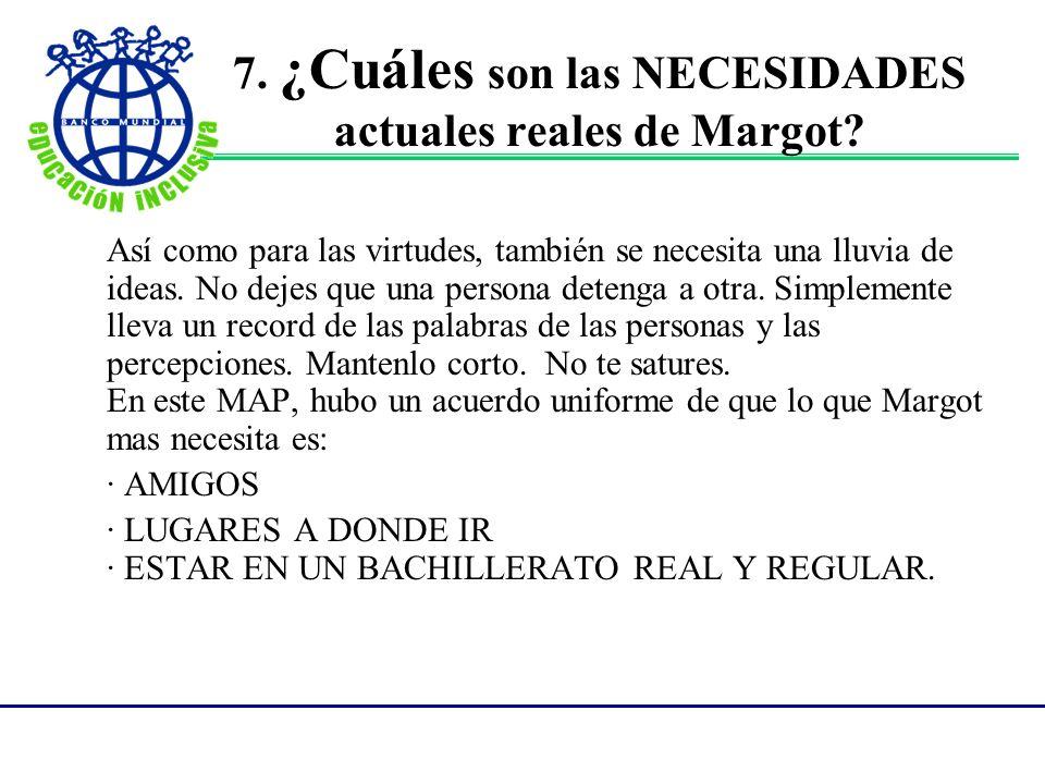 7. ¿Cuáles son las NECESIDADES actuales reales de Margot