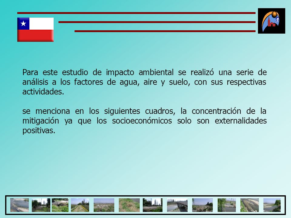 Para este estudio de impacto ambiental se realizó una serie de análisis a los factores de agua, aire y suelo, con sus respectivas actividades.