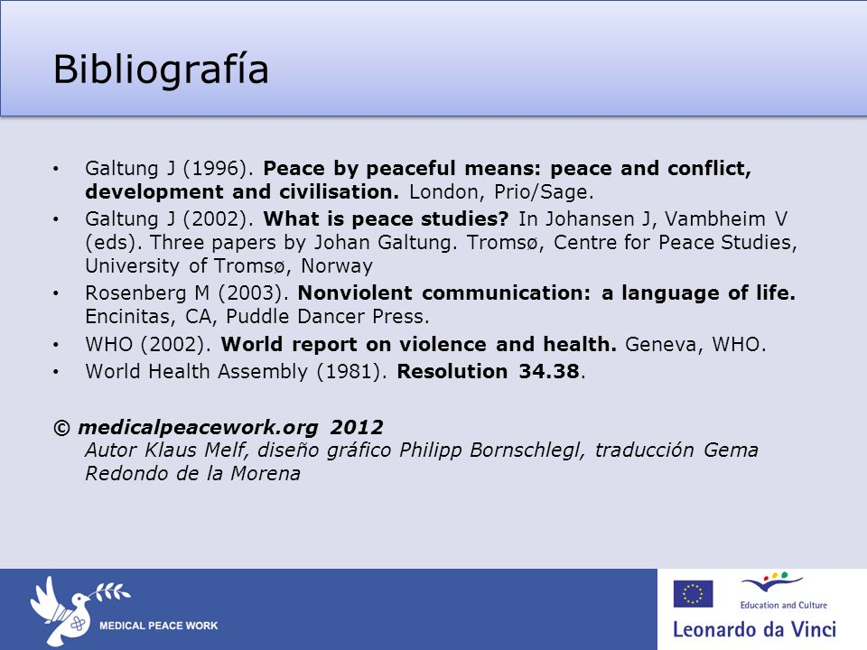 BibliografíaGaltung J (1996). Peace by peaceful means: peace and conflict, development and civilisation. London, Prio/Sage.