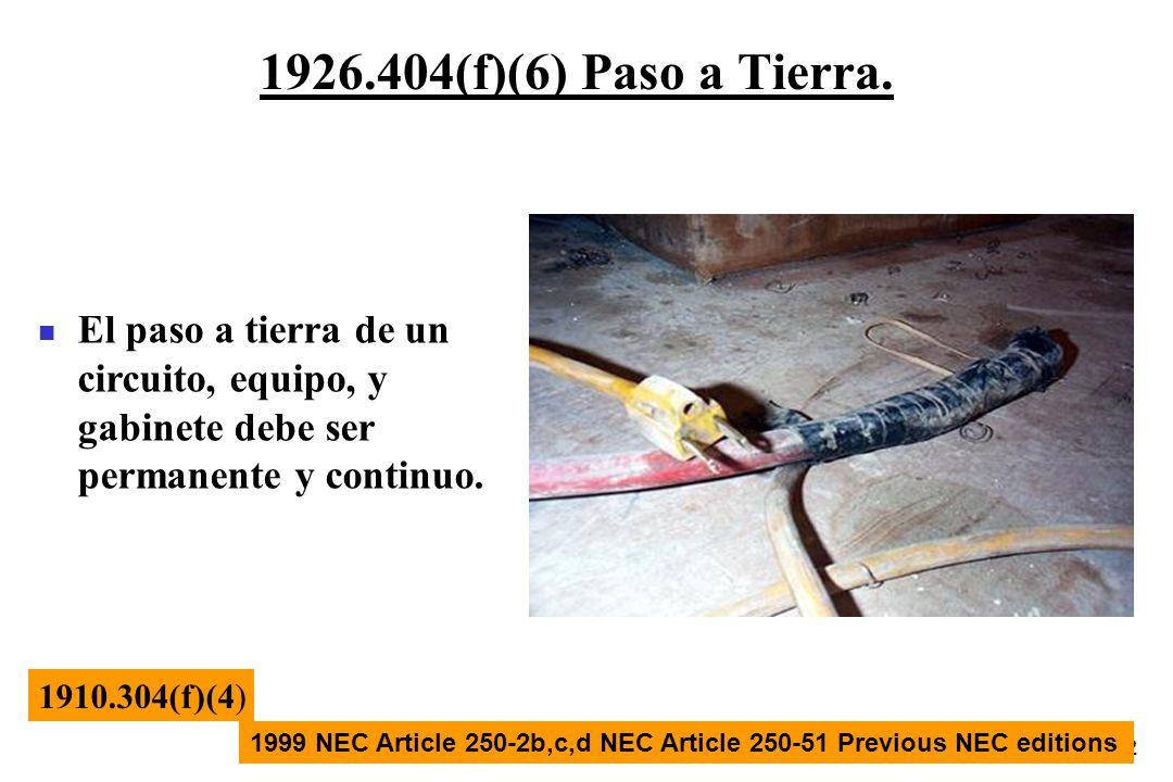 1926.404(f)(6) Paso a Tierra.El paso a tierra de un circuito, equipo, y gabinete debe ser permanente y continuo.
