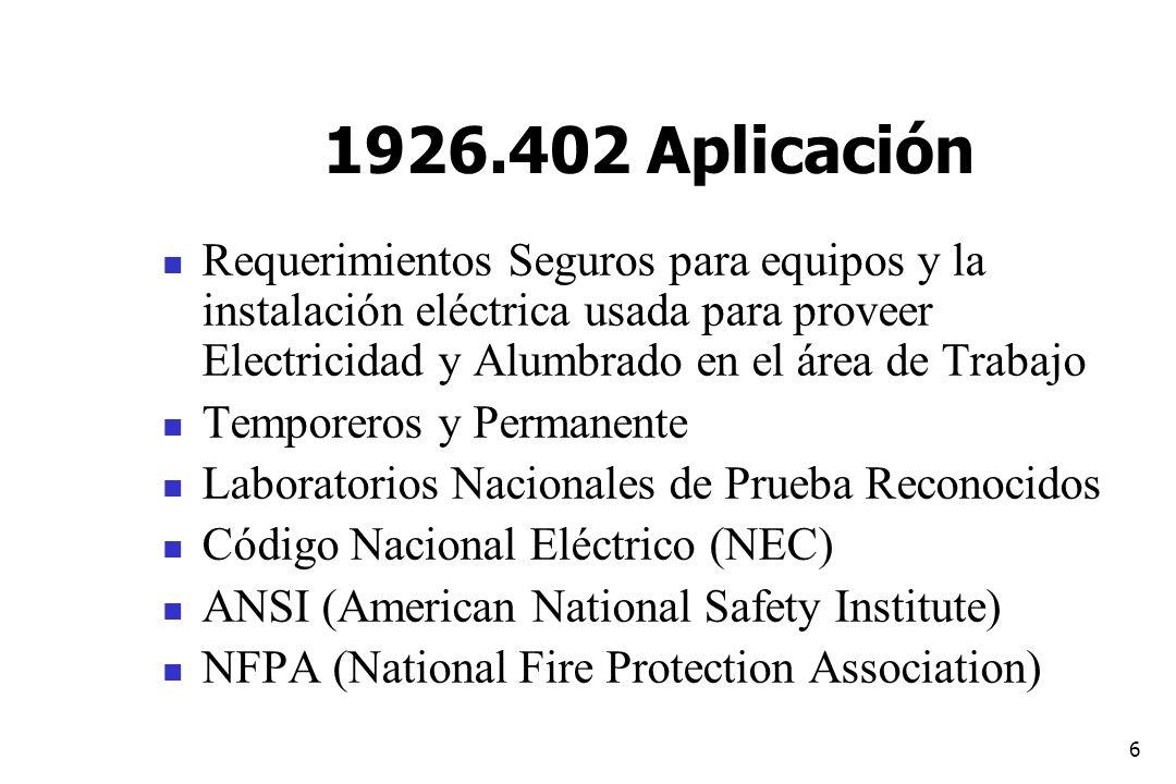 1926.402 AplicaciónRequerimientos Seguros para equipos y la instalación eléctrica usada para proveer Electricidad y Alumbrado en el área de Trabajo.
