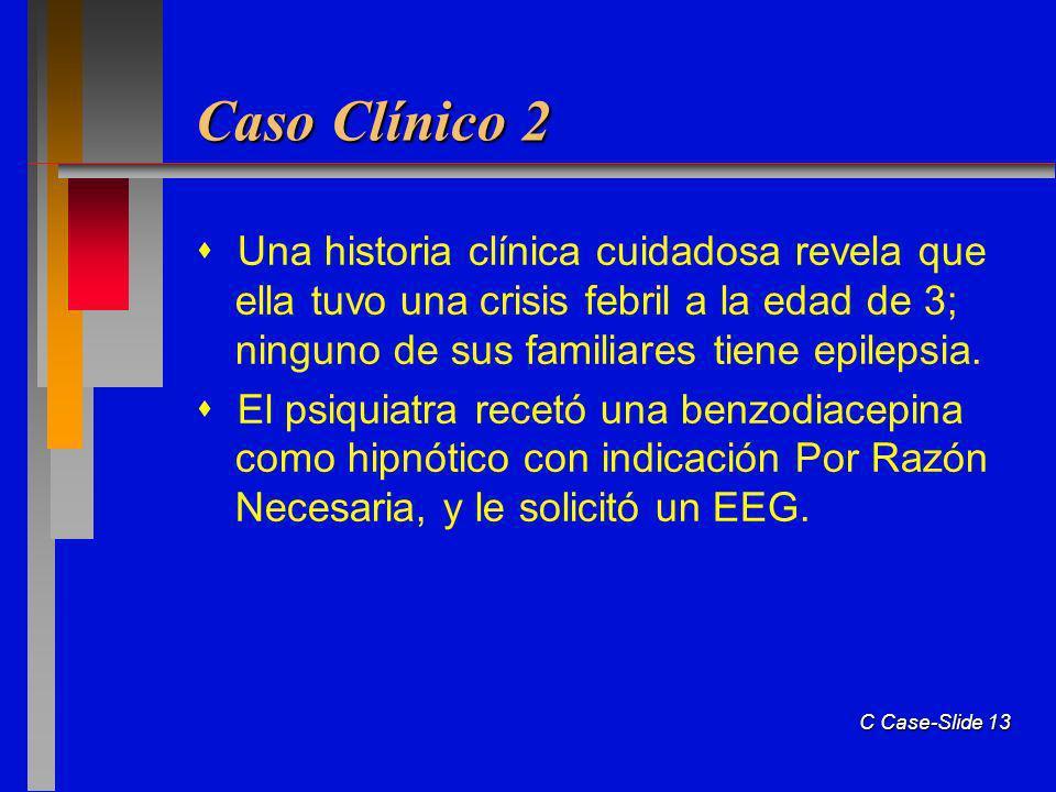 Caso Clínico 2  Una historia clínica cuidadosa revela que ella tuvo una crisis febril a la edad de 3; ninguno de sus familiares tiene epilepsia.