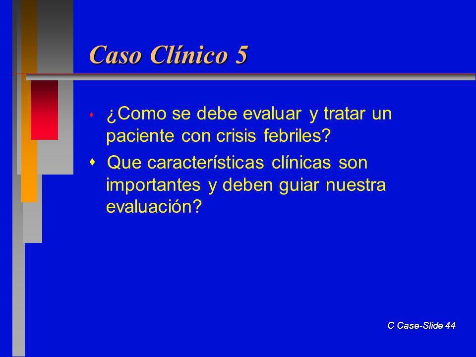 Caso Clínico 5 ¿Como se debe evaluar y tratar un paciente con crisis febriles