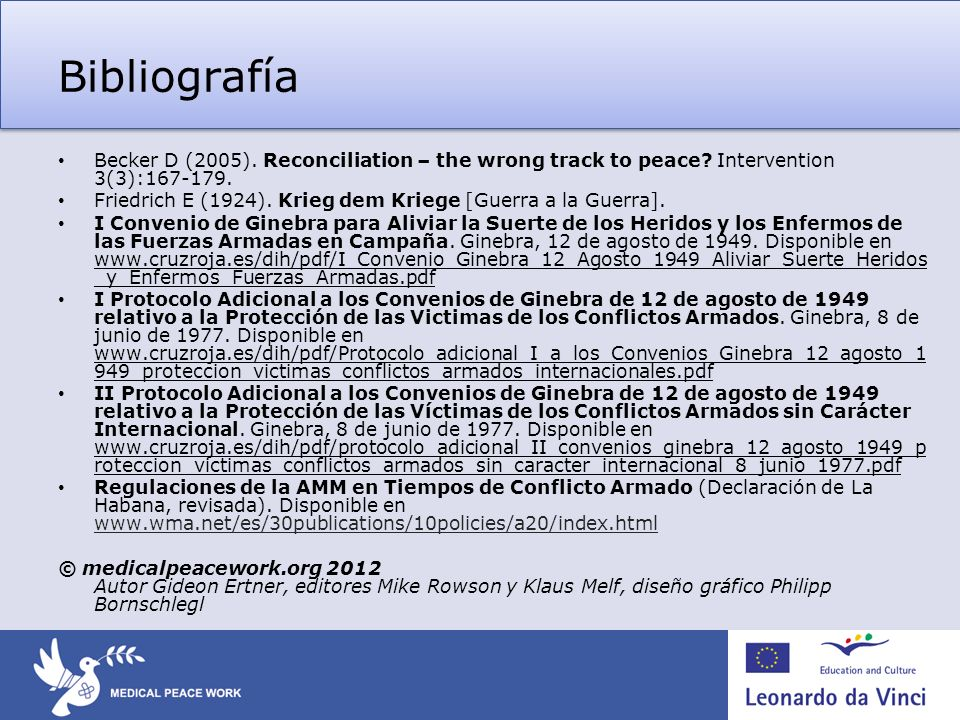 Bibliografía Becker D (2005). Reconciliation – the wrong track to peace Intervention 3(3):167-179.