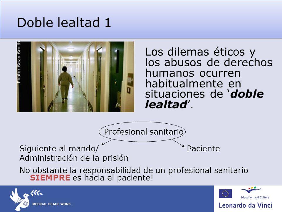 Doble lealtad 1 Los dilemas éticos y los abusos de derechos humanos ocurren habitualmente en situaciones de 'doble lealtad'.