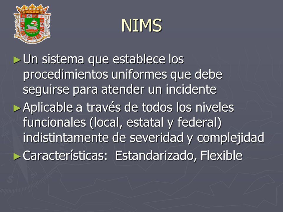 NIMS Un sistema que establece los procedimientos uniformes que debe seguirse para atender un incidente.