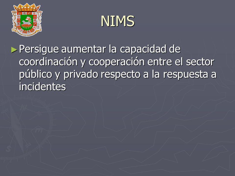 NIMS Persigue aumentar la capacidad de coordinación y cooperación entre el sector público y privado respecto a la respuesta a incidentes.
