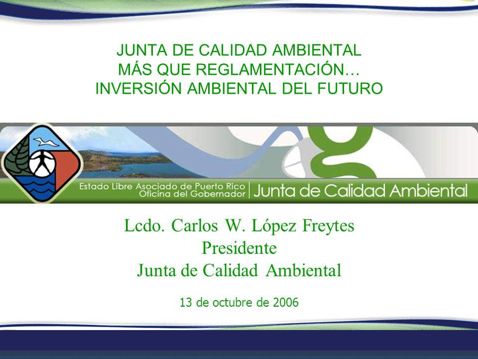 Lcdo. Carlos W. López Freytes Presidente Junta de Calidad Ambiental