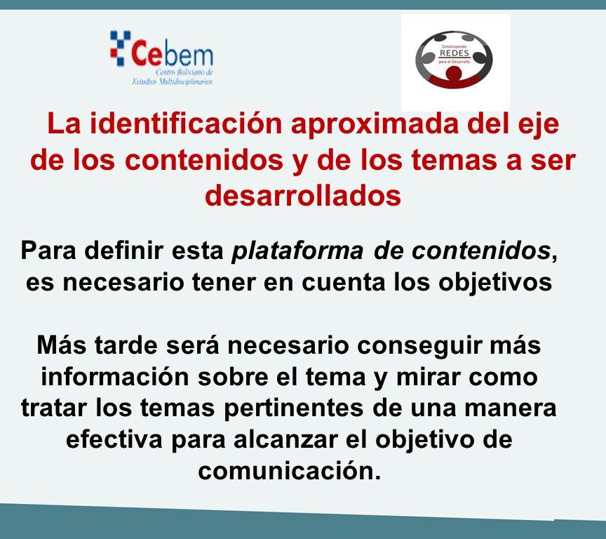 La identificación aproximada del eje de los contenidos y de los temas a ser desarrollados