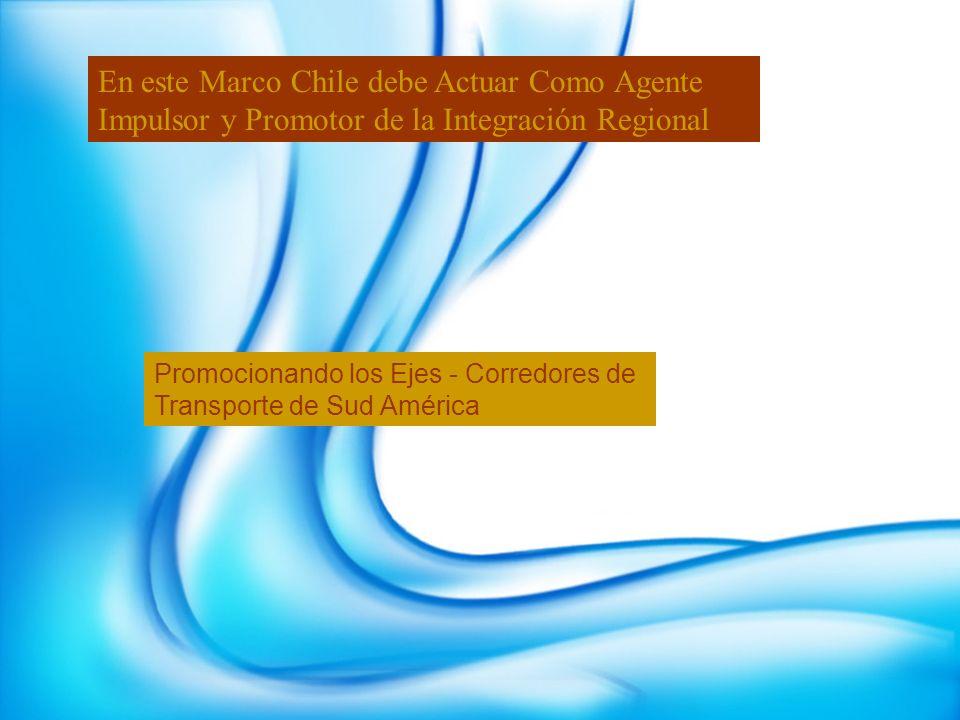 En este Marco Chile debe Actuar Como Agente Impulsor y Promotor de la Integración Regional