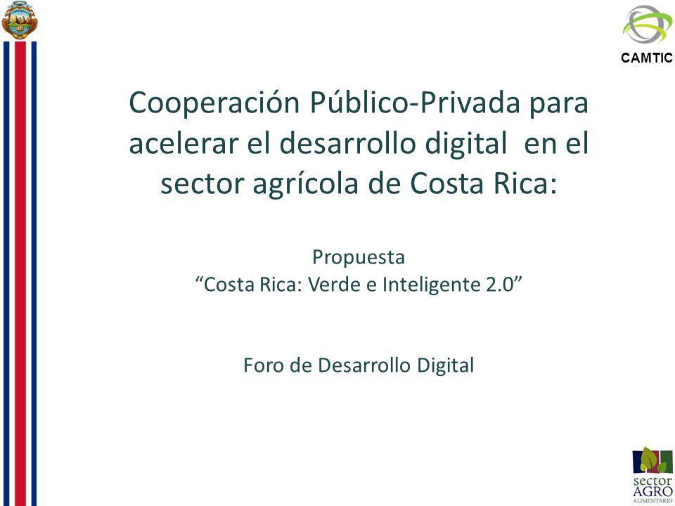 Cooperación Público-Privada para acelerar el desarrollo digital en el sector agrícola de Costa Rica: Propuesta Costa Rica: Verde e Inteligente 2.0 Foro de Desarrollo Digital