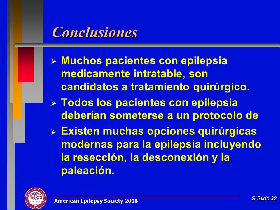 Conclusiones Muchos pacientes con epilepsia medicamente intratable, son candidatos a tratamiento quirúrgico.