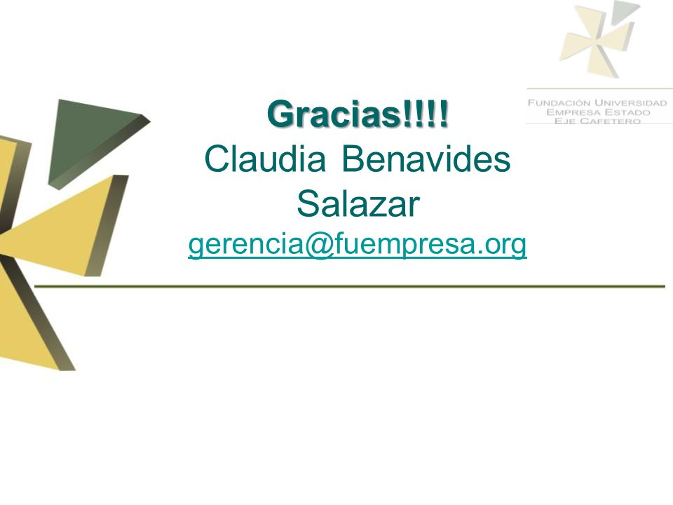 Gracias!!!! Claudia Benavides Salazar gerencia@fuempresa.org