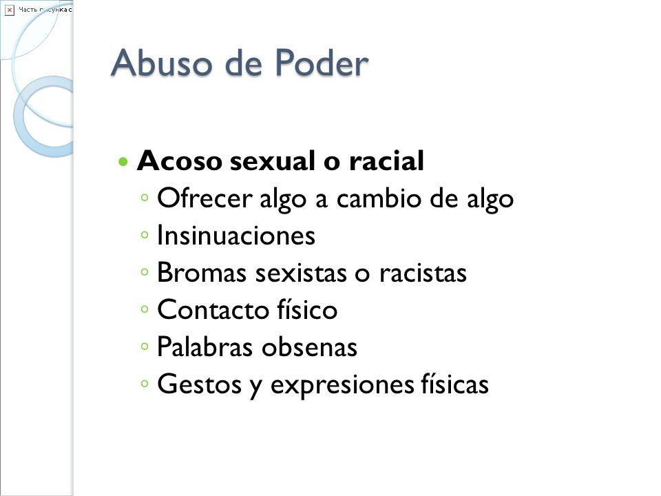 Abuso de Poder Acoso sexual o racial Ofrecer algo a cambio de algo