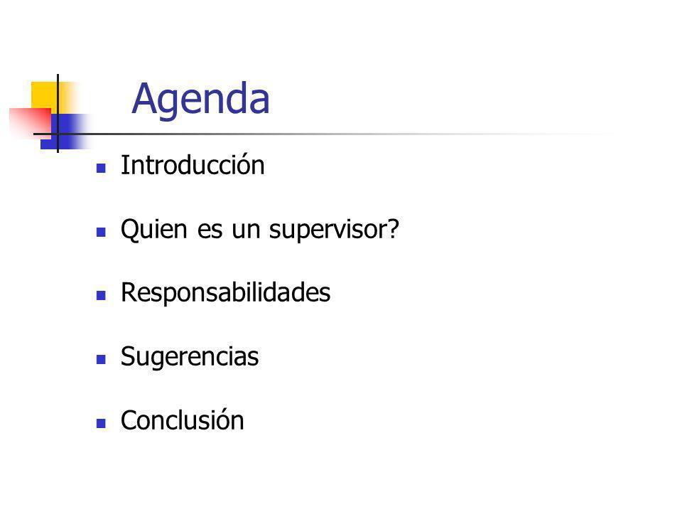 Agenda Introducción Quien es un supervisor Responsabilidades