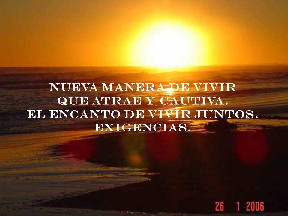 NUEVA MANERA DE VIVIR QUE ATRAE Y CAUTIVA. EL ENCANTO DE VIVIR JUNTOS.