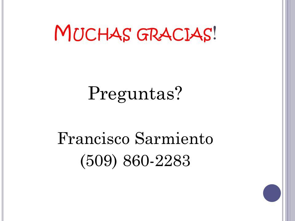 Muchas gracias! Preguntas Francisco Sarmiento (509) 860-2283