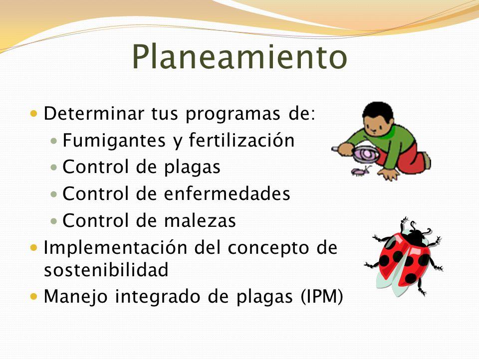 Planeamiento Determinar tus programas de: Fumigantes y fertilización