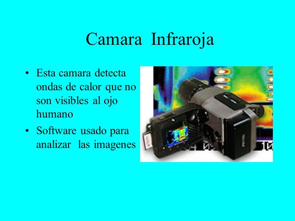 Camara Infraroja Esta camara detecta ondas de calor que no son visibles al ojo humano. Software usado para analizar las imagenes.