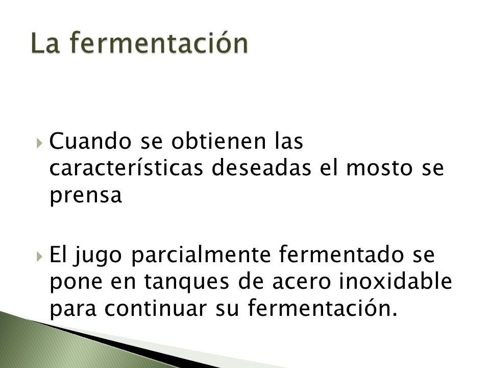 La fermentaciónCuando se obtienen las características deseadas el mosto se prensa.