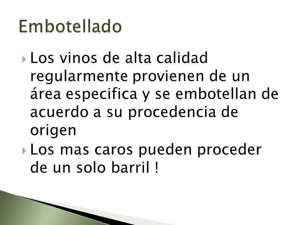 EmbotelladoLos vinos de alta calidad regularmente provienen de un área especifica y se embotellan de acuerdo a su procedencia de origen.