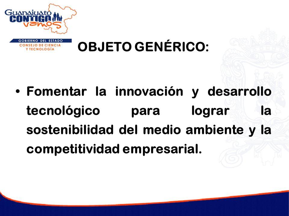 OBJETO GENÉRICO: Fomentar la innovación y desarrollo tecnológico para lograr la sostenibilidad del medio ambiente y la competitividad empresarial.