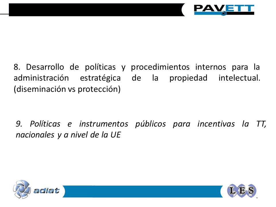 8. Desarrollo de políticas y procedimientos internos para la administración estratégica de la propiedad intelectual. (diseminación vs protección)