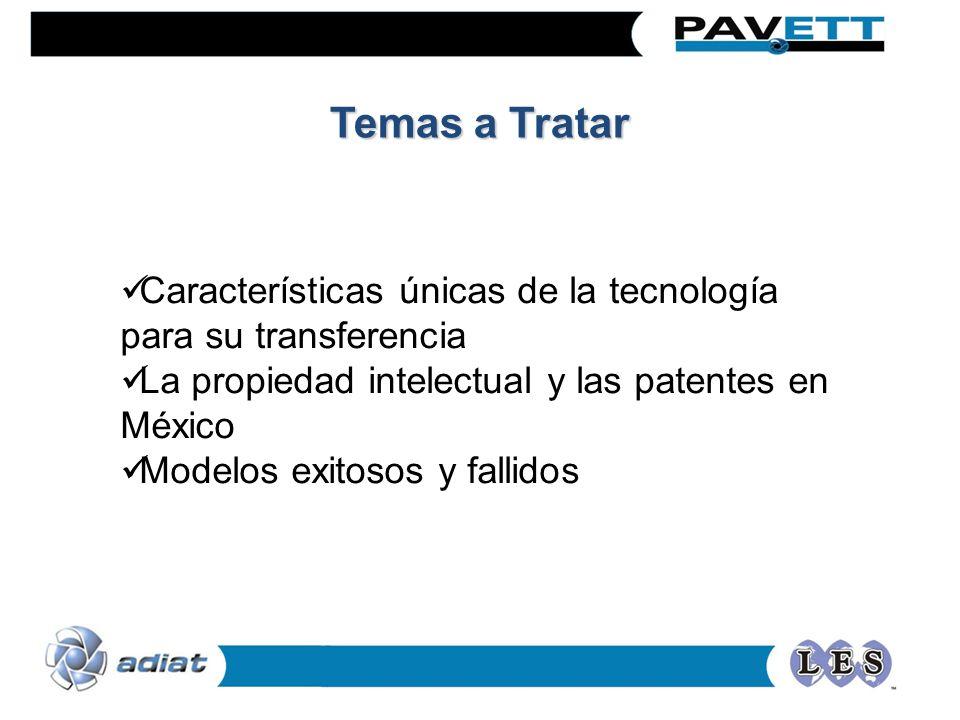 Temas a Tratar Características únicas de la tecnología para su transferencia. La propiedad intelectual y las patentes en México.