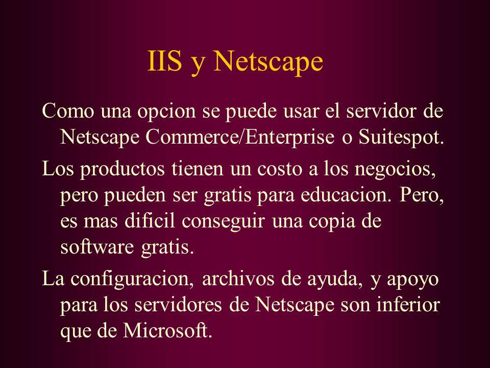 IIS y NetscapeComo una opcion se puede usar el servidor de Netscape Commerce/Enterprise o Suitespot.