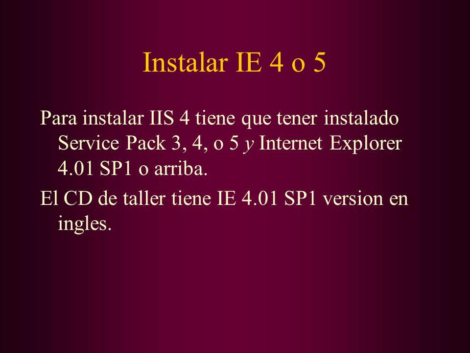 Instalar IE 4 o 5Para instalar IIS 4 tiene que tener instalado Service Pack 3, 4, o 5 y Internet Explorer 4.01 SP1 o arriba.