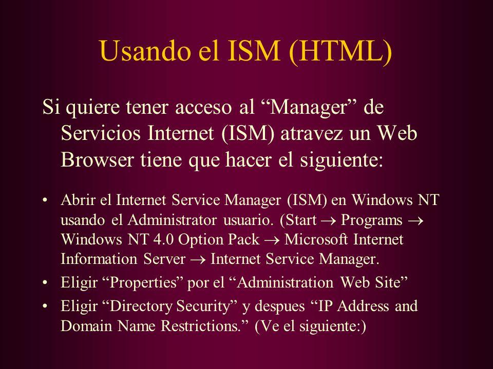 Usando el ISM (HTML) Si quiere tener acceso al Manager de Servicios Internet (ISM) atravez un Web Browser tiene que hacer el siguiente: