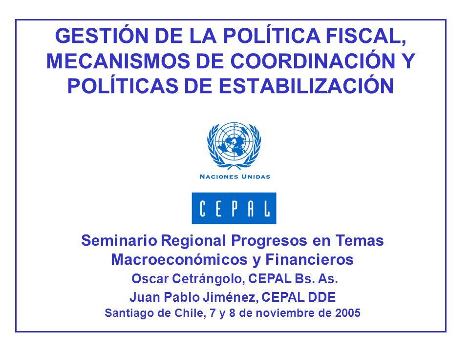 GESTIÓN DE LA POLÍTICA FISCAL, MECANISMOS DE COORDINACIÓN Y POLÍTICAS DE ESTABILIZACIÓN