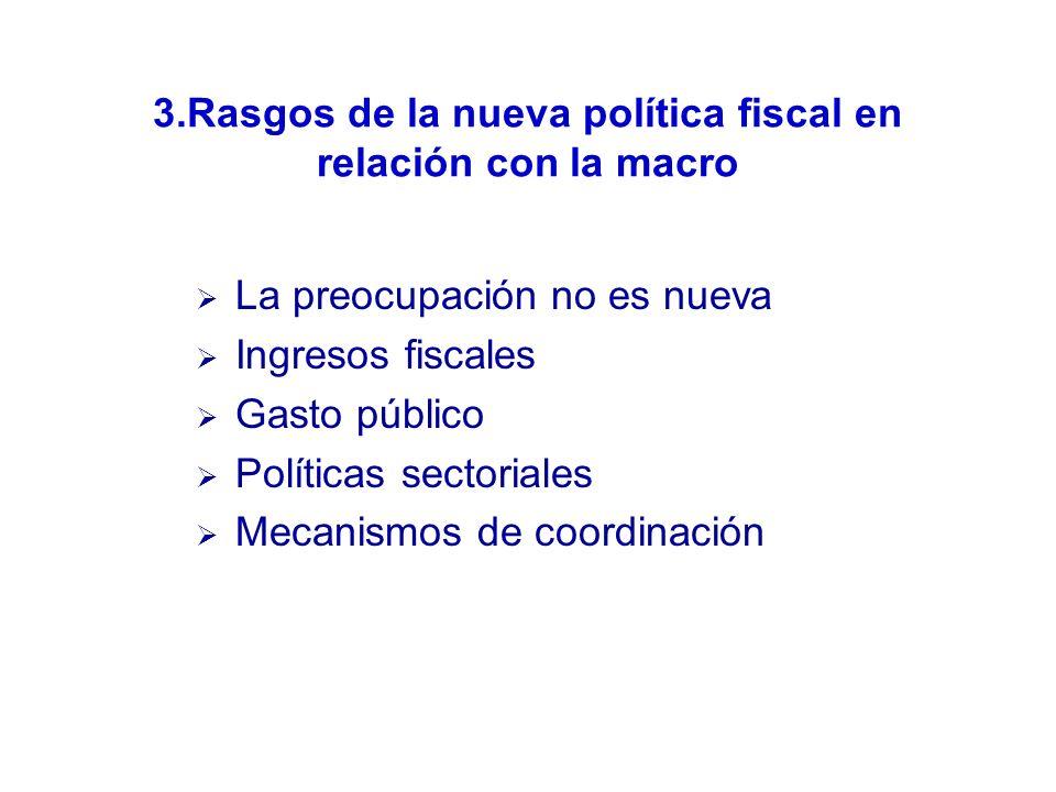 3.Rasgos de la nueva política fiscal en relación con la macro