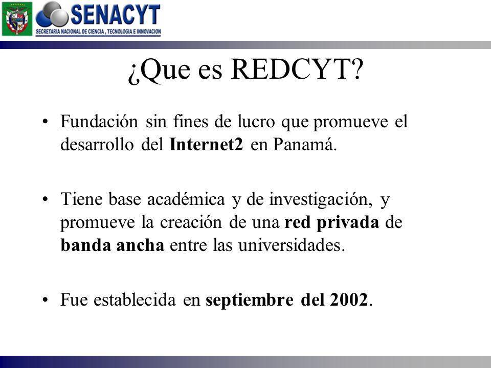 ¿Que es REDCYT Fundación sin fines de lucro que promueve el desarrollo del Internet2 en Panamá.