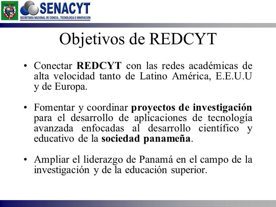 Objetivos de REDCYT Conectar REDCYT con las redes académicas de alta velocidad tanto de Latino América, E.E.U.U y de Europa.