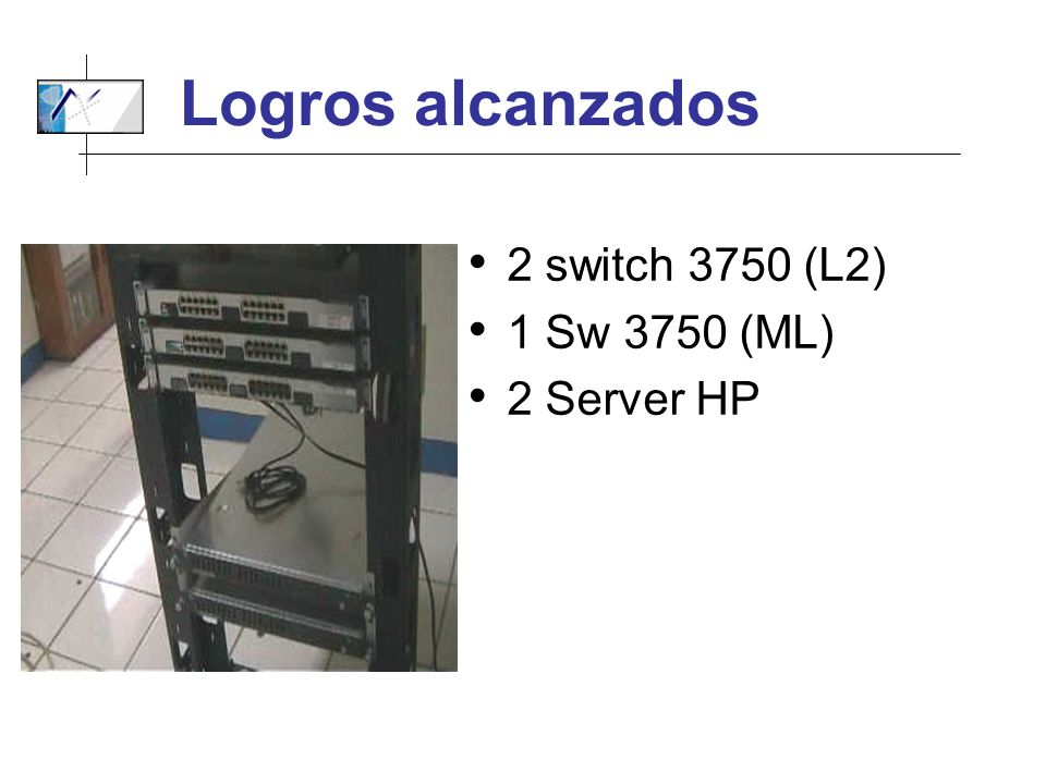 Logros alcanzados 2 switch 3750 (L2) 1 Sw 3750 (ML) 2 Server HP