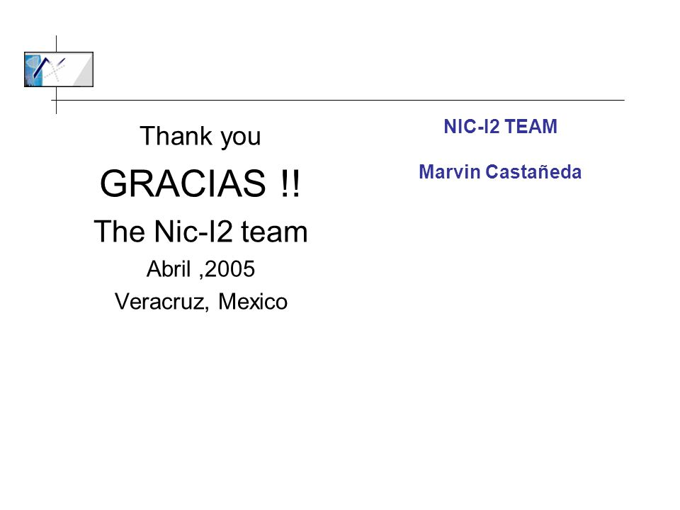 GRACIAS !! The Nic-I2 team Thank you Abril ,2005 Veracruz, Mexico