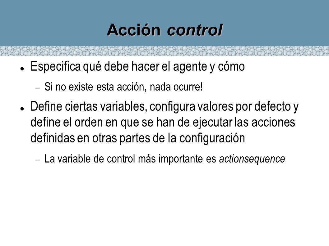Acción control Especifica qué debe hacer el agente y cómo