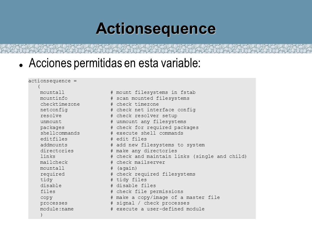 Actionsequence Acciones permitidas en esta variable: actionsequence =