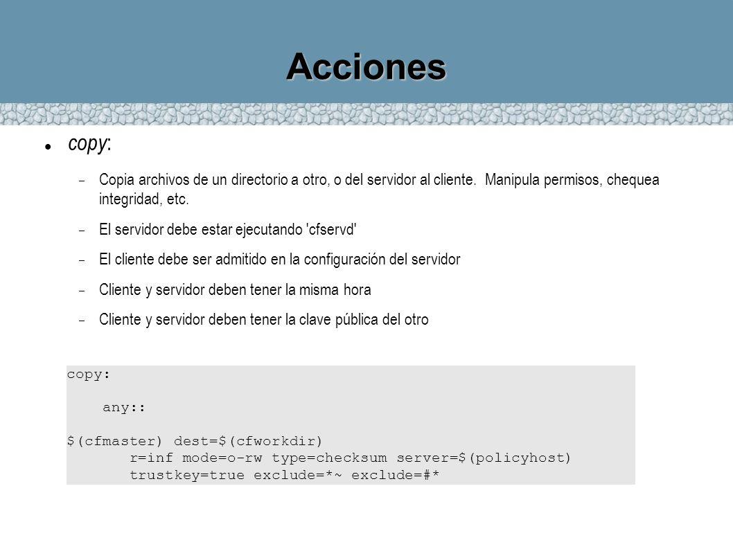 Acciones copy: Copia archivos de un directorio a otro, o del servidor al cliente. Manipula permisos, chequea integridad, etc.