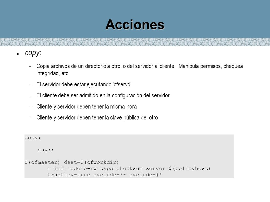 Accionescopy: Copia archivos de un directorio a otro, o del servidor al cliente. Manipula permisos, chequea integridad, etc.