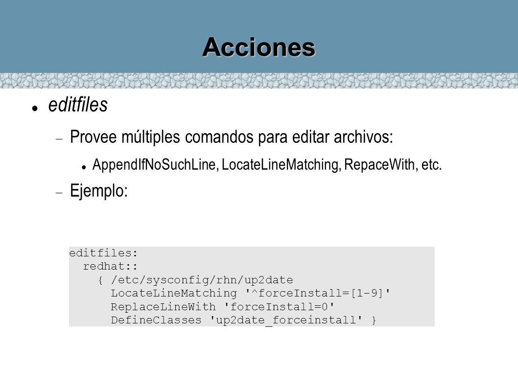 Acciones editfiles Provee múltiples comandos para editar archivos: