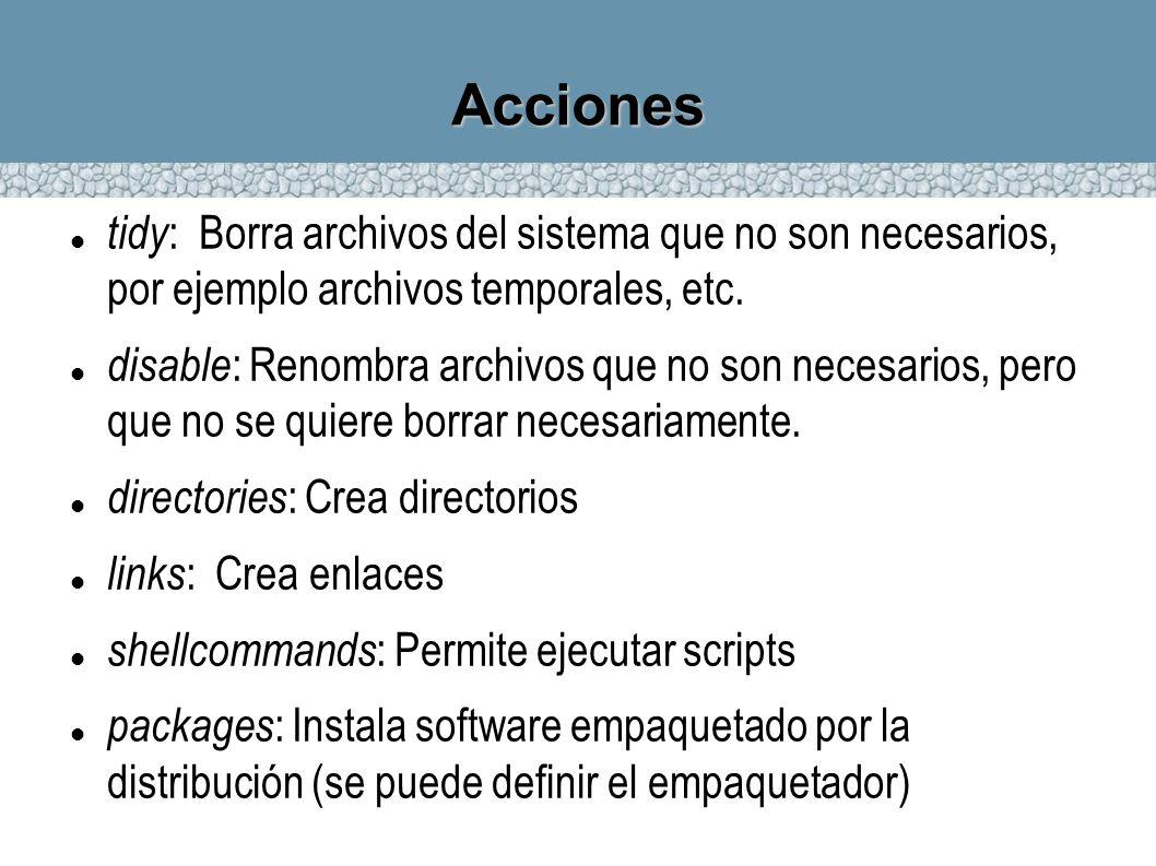 Acciones tidy: Borra archivos del sistema que no son necesarios, por ejemplo archivos temporales, etc.